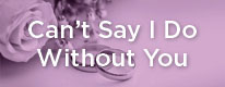 1_Can't-Say-I-Do-Without-You