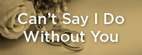 2_Can't-Say-I-Do-Without-You